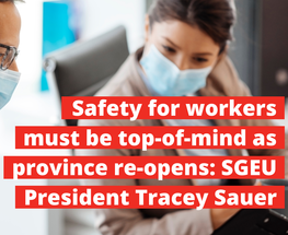 Safety for workers must be top-of-mind as province re-opens: SGEU President Tracey Sauer
